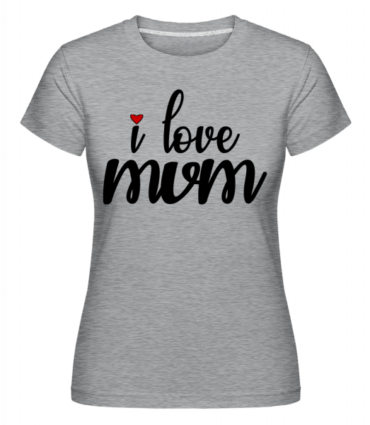 I Love Mum -  Shirtinator tričko pro dámy - Melirovĕ šedá - Napřed