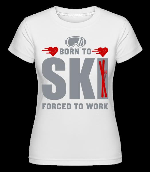 Born To Ski Forced To Work -  Shirtinator tričko pro dámy - Bílá - Napřed