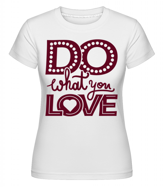Dělej to, co miluješ -  Shirtinator tričko pro dámy - Bílá - Napřed