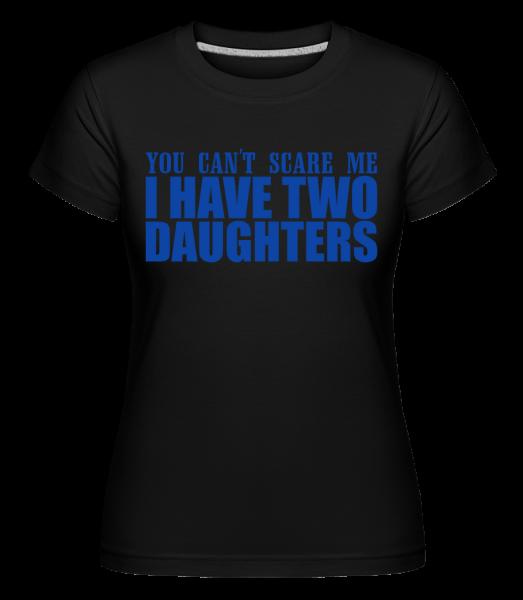 Mám dvě dcery -  Shirtinator tričko pro dámy - Černá - Napřed