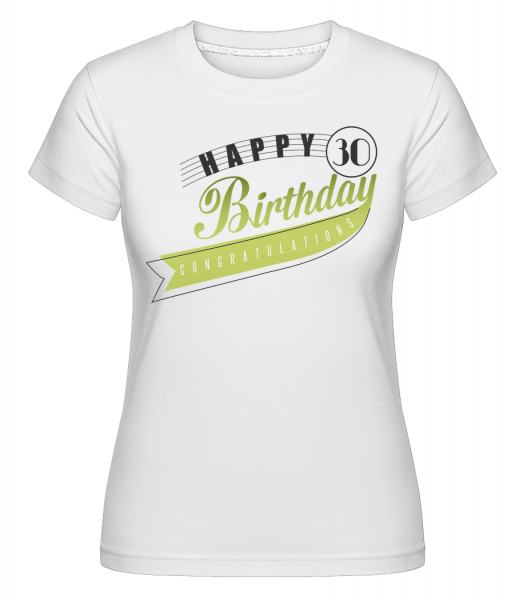 Happy 30 Birthday -  Shirtinator tričko pro dámy - Bílá - Napřed