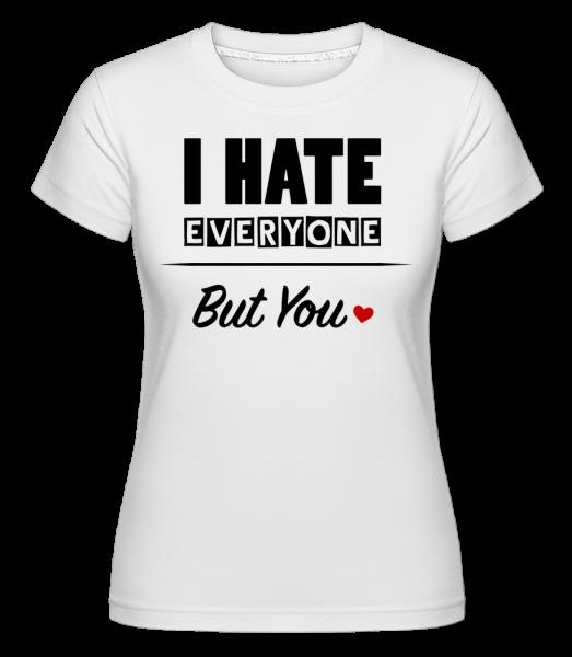 I Hate všichni kromě vás -  Shirtinator tričko pro dámy - Bílá - Napřed