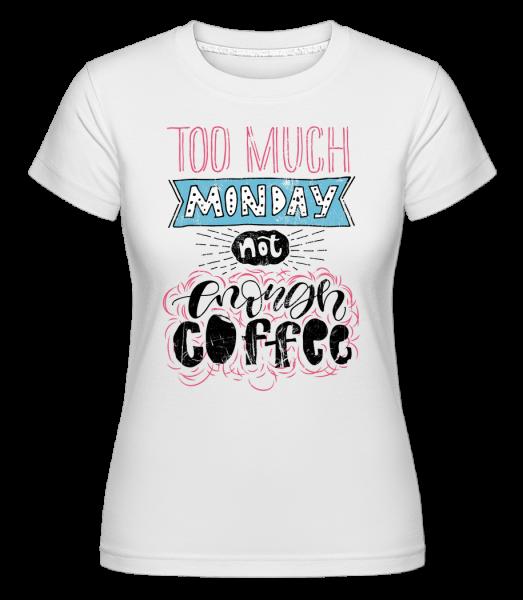 Too Much Monday - Shirtinator tričko pro dámy - Bílá - Napřed