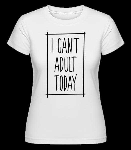 Nemohu pro dospělé Dnes -  Shirtinator tričko pro dámy - Bílá - Napřed