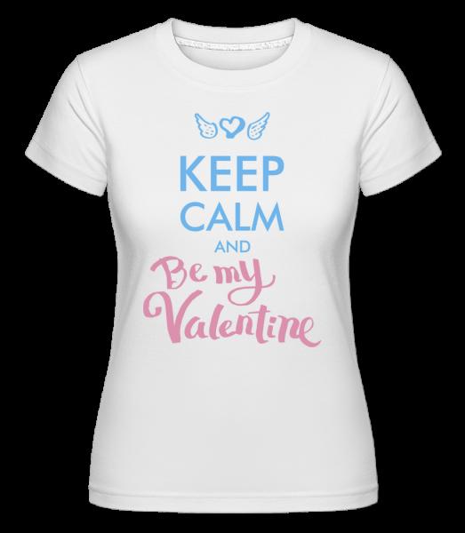 Zachovat klid a Be My Valentine - Shirtinator tričko pro dámy - Bílá - Napřed