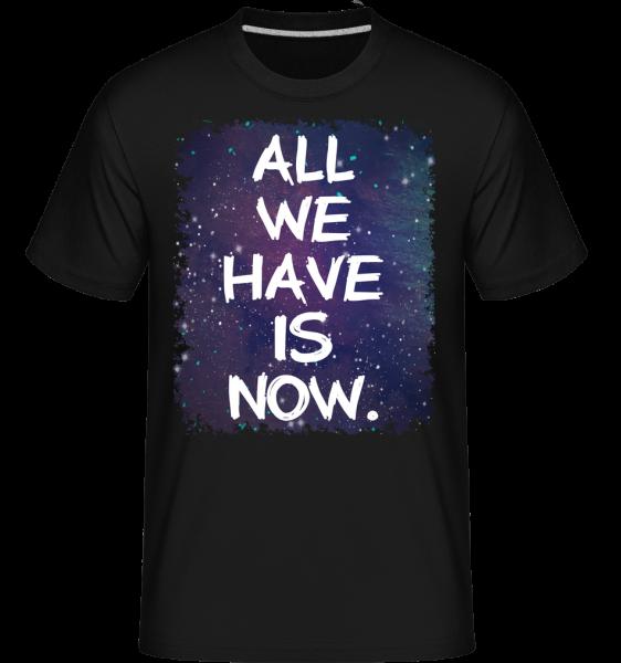 All We Have Is Now -  Shirtinator tričko pro pány - černá - Napřed