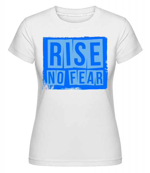 Rise No Fear - Shirtinator tričko pro dámy - Bílá - Napřed