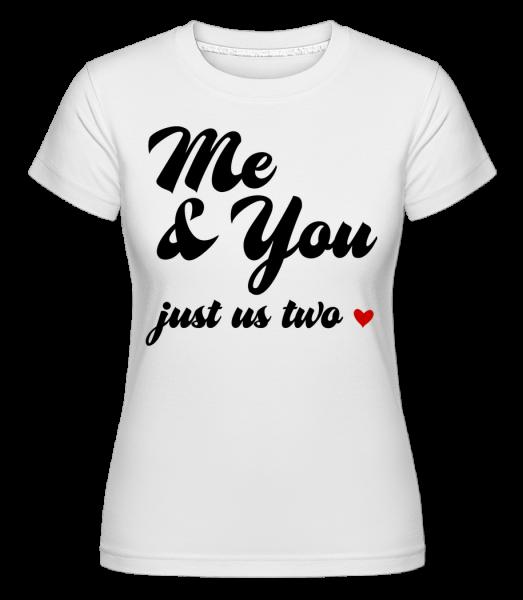 Me & You - Just Us Two -  Shirtinator tričko pro dámy - Bílá - Napřed