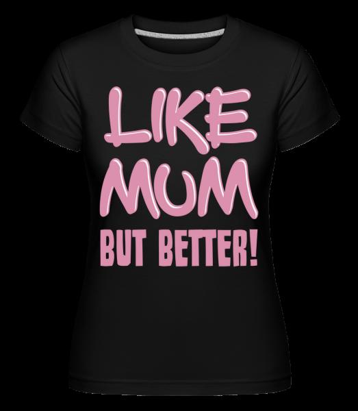 Stejně jako maminka, ale lepší! -  Shirtinator tričko pro dámy - Černá - Napřed