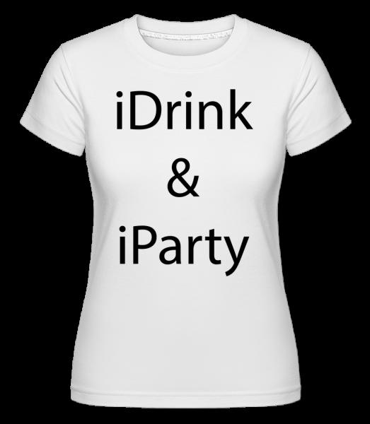 iDrink & iParty - Shirtinator tričko pro dámy - Bílá - Napřed