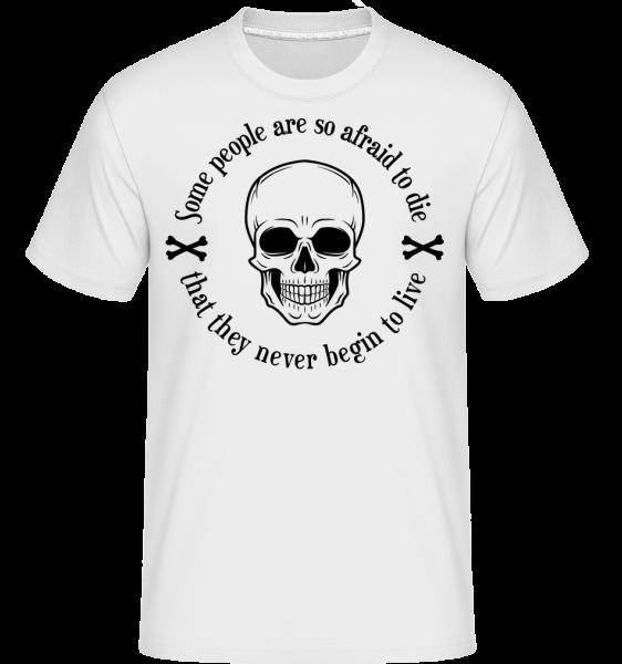 They Never Begin To Live -  Shirtinator tričko pro pány - Bílá - Napřed