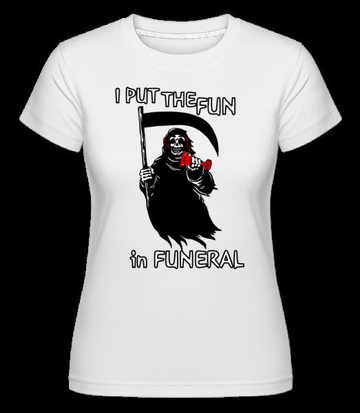 I dal Fun In Funeral -  Shirtinator tričko pro dámy - Bílá - Napřed