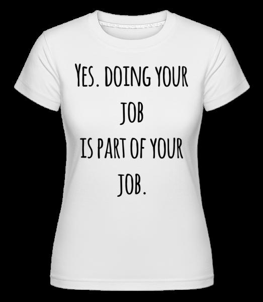 Doing Your Job -  Shirtinator tričko pro dámy - Bílá - Napřed