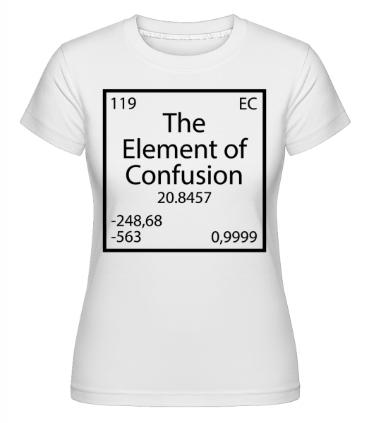 The Element Of Confusion -  Shirtinator tričko pro dámy - Bílá - Napřed